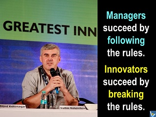 Great innovation quotes, Managers succeed by following rules. Innovators succeed by breaking rules. Vadim Kotelnikov